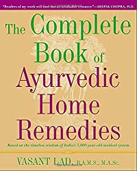 The Complete Book of Ayurvedic Home Remedies: Based on the Timeless Wisdom of India's 5,000-Year-Old Medical System by Vasant Lad (1999-04-06)