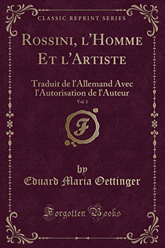 rossini-lhomme-et-lartiste-vol-1-traduit-de-lallemand-avec-lautorisation-de-lauteur-classic-reprint