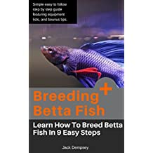 Breeding Betta Fish:  How To Breed Betta Fish In 9 Easy Steps (English Edition)