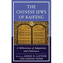 The Chinese Jews of Kaifeng: A Millennium of Adaptation and Endurance