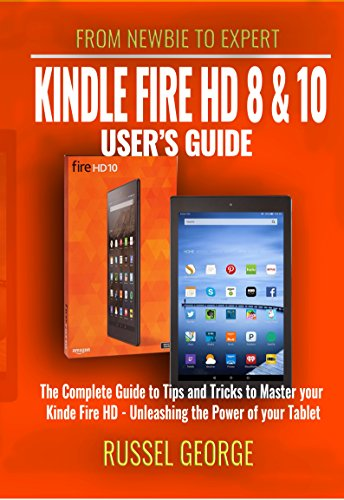 Kindle Fire HD 8 and 10 User's Guide - The Complete Guide to Tips and Tricks to Master your Kindle Fire HD - Unleashing the Power of your Tablet (English - Dummies Kindle Fire Für