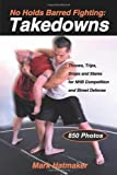 No Holds Barred Fighting: Takedowns: Throws, Trips, Drops, And Slams for NHB Competition And Street Defense