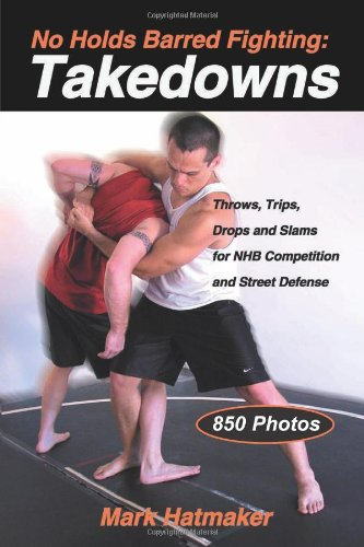 No Holds Barred Fighting -- Takedowns: Throws, Trips, Drops & Slams for NHB Competition & Street Defense: Throws, Trips, Drops and Slams for NHB Competition and Street Defense