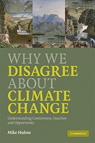 Why We Disagree about Climate Change: Understanding Controversy, Inaction and Opportunity by Mike Hulme (2009-05-25)
