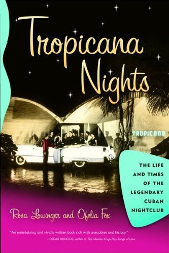 tropicana-nights-the-life-and-times-of-the-legendary-cuban-nightclub-by-rosa-lowinger-2005-10-03