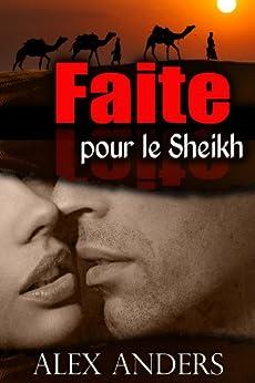Faite pour le Sheikh (Romance érotique SM, Femmes corpulentes) par [Anders, Alex]