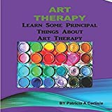Art Therapy: Learn Some Principal Things About Art Therapy