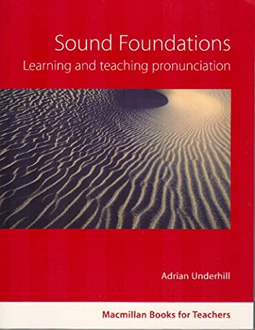 Sound Foundations: Learning and Teaching Pronunciation (2nd Edition): English Pronunciation