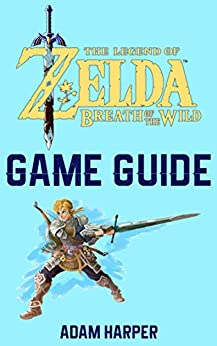 The Legend of Zelda: Breath of the Wild - Guide Book: The Guide That Will Take Your Gaming To The Next Level! Get The Info You Need In Order To Become The Best Player! (English Edition)