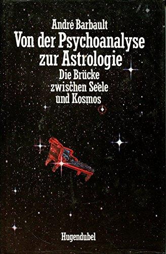 Von der Psychoanalyse zur Astrologie. Die Brücke zwischen Seele und Kosmos