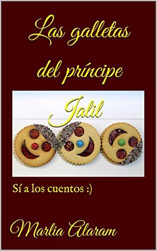 'Las galletas del príncipe Jalil'. Cuentos originales, educación en valores, para niños de entre tres y seis años. ¡¡¡El esfuerzo tiene su recompensa... :)!!!