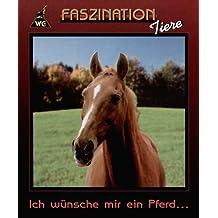 Faszination Tiere - Ich wünsche mir ein Pferd