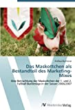 Das Maskottchen als Bestandteil des Marketing-Mixes: Eine Betrachtung der Maskottchen der 1. und 2. Fußball-Bundesliga in der Saison 2006/2007