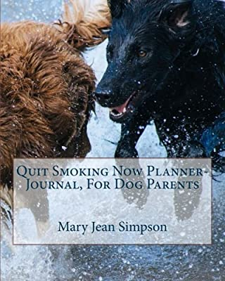 Quit Smoking Now Planner-Journal, For Dog Parents by CreateSpace Independent Publishing Platform