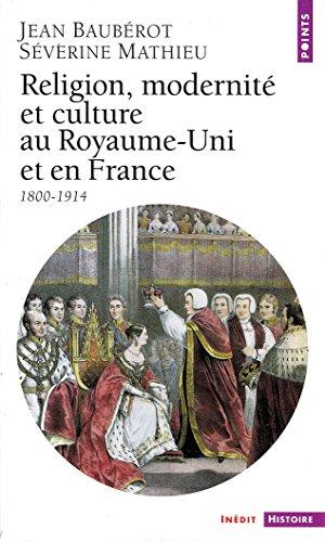 Religion, Modernité et Culture au Royaume-Uni et en France (1800-1914) (Points Histoire t. 301) par Jean Baubérot