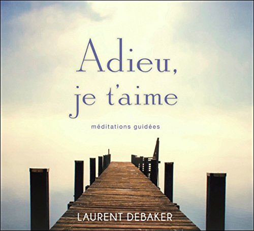Adieu, Je T'Aime - Méditations Guidees - Livre Audio par Debaker Laurent