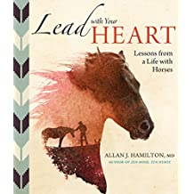 Lead with Your Heart . . . Lessons from a Life with Horses: Finding Wholeness and Harmony at the End of a Lead Rope (English Edition)