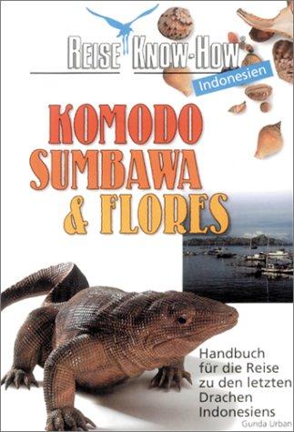 Komodo, Sumbawa & Flores: Handbuch für die Reise zu den letzten Drachen Indonesiens