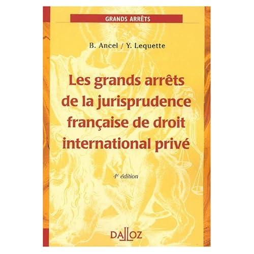 Les grands arrêts de la jurisprudence française de droit international privé, 4e édition