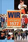 Wir vom Jahrgang 1977 - Kindheit und Jugend (Jahrgangsbände)
