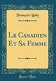 Telecharger Livres Le Canadien Et Sa Femme Classic Reprint (PDF,EPUB,MOBI) gratuits en Francaise
