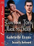 Custom Toys Made to Order [Sexually Awkward 1] (Siren Publishing Everlasting Classic ManLove)