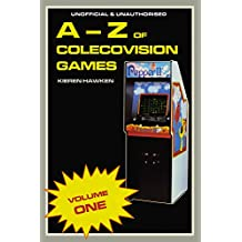 The A-Z of Colecovision Games: Volume 1 (The A-Z of Retro Gaming Book 10)