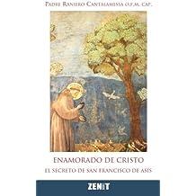Enamorado de Cristo: El secreto de Francisco de Asís