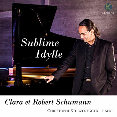Clara & Robert Schumann: Sublime Idylle