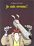 Je suis revenu ! | Pennart, Geoffroy de (1951-....). 070,. Illustrateur