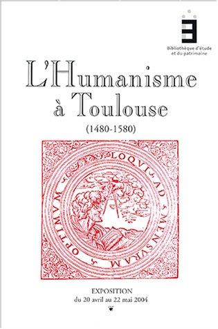 L'humanisme à Toulouse 1480-1580 : Catalogue d'exposition, Exposition du 20 avril au 22 mai 2004 par Patrick Arabeyre