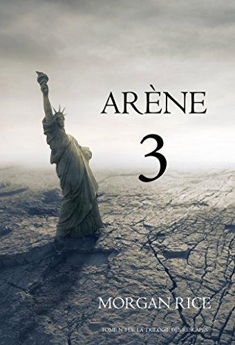 Arène 3 (Tome n 3 de la Trilogie des Rescapés) par Morgan Rice