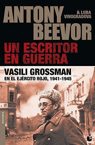 Un escritor en guerra: Vasili Grossman en el Ejército Rojo, 1941-1945 (Biblioteca Antony Beevor) por Antony Beevor