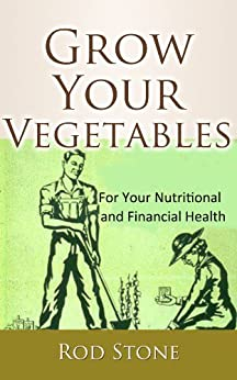 Grow Your Vegetables For Your Nutritional  and Financial Health (English Edition) par [Stone, Rod]