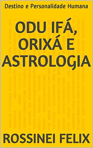Odu Ifá, Orixá e Astrologia: Destino e Personalidade Humana (Coleção Orixá e Astrologia Livro 2) (Portuguese Edition) por Rossinei Felix