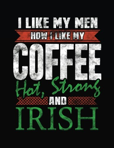 I Like My Men How I Like My Coffee Hot, Strong And Irish: Blank Lined Notebook Journals por Dartan Creations