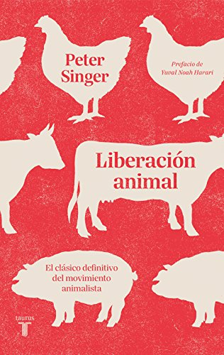 Liberación animal: El clásico definitivo del movimiento animalista por Peter Singer