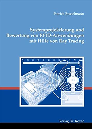 Systemprojektierung und Bewertung von RFID-Anwendungen mit Hilfe von Ray Tracing (Schriftenreihe Technische Forschungsergebnisse)