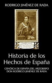 Crónica De España Del Arzobispo Don Rodrigo Jiménez De Rada: Historia De Los Hechos De España por Rodrigo Jiménez De Rada