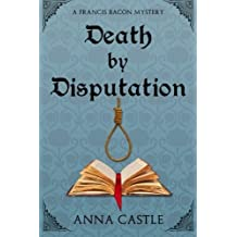 Death by Disputation: A Francis Bacon Mystery (Francis Bacon Mystery Series) (Volume 2) by Castle, Anna (2015) Paperback