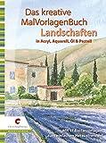 Das kreative MalVorlagenbuch - Landschaften: In Acryl, Aquarell, Öl und Pastell - Oskar Brunner, Petra Friebel, Michael Hensel, Barbara Rogge-Fuchs, Kirsi Zühlke