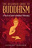 Buddhism: The Beginner's Practical Guide to Buddhist Philosophy - Mindfulness, Spiritual Enlightenment & Inner Peace