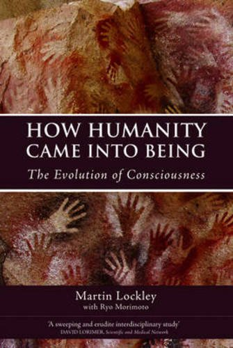 How Humanity Came Into Being: The Evolution of Consciousness