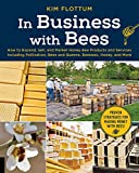 #5: In Business with Bees: How to Expand, Sell, and Market Honeybee Products and Services Including Pollination, Bees and Queens, Beeswax, Honey, and More