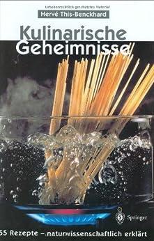 Kulinarische Geheimnisse: 55 Rezepte - naturwissenschaftlich erklärt von [This-Benckhard, Herve]