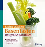 Basenfasten: Das große Kochbuch: Gesund abnehmen und entschlacken mit 119 Genießer-Rezepten für jeden Tag
