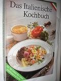 Das Italienische Kochbuch. Die besten Originalrezepte der italienischen Küche mit 700 Schrittt-für Schritt Abbildungen in Farbe
