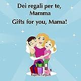 Libri per bambini: Gifts for you Mama.Dei regali per te Mamma: Bilingue Italiano Inglese (Edizione bilingue),libri in inglese per bambini, libri bambini ... e Inglese libri per bambini Vol. 8)