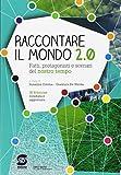 Raccontare il mondo 2.0. Fatti, protagonisti e scenari del nostro tempo. Per la Scuola media. Con e-book. Con espansione online