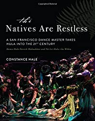 The Natives Are Restless: A San Francisco dance master takes hula into the twenty-first century by Constance Hale (2016-10-11)